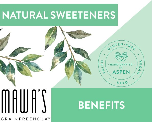 Mawa's GrainFreeNola All Natural Sweetener Benefits