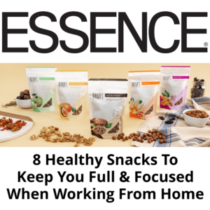Essence Magazine: 8 Healthy Snacks To Keep You Full and Focused While Working From Home
